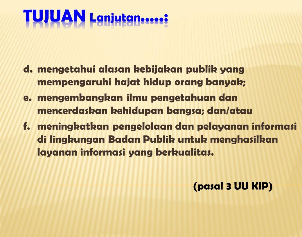 d.mengetahui alasan kebijakan publik yang mempengaruhi hajat hidup orang banyak; e.mengembangkan ilmu pengetahuan dan mencerdaskan kehidupan bangsa; d