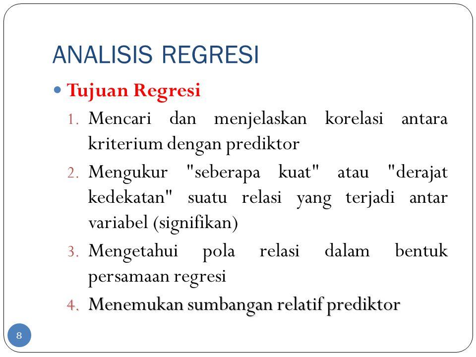 ANALISIS REGRESI Tujuan Regresi 1. Mencari dan menjelaskan korelasi antara kriterium dengan prediktor 2. Mengukur