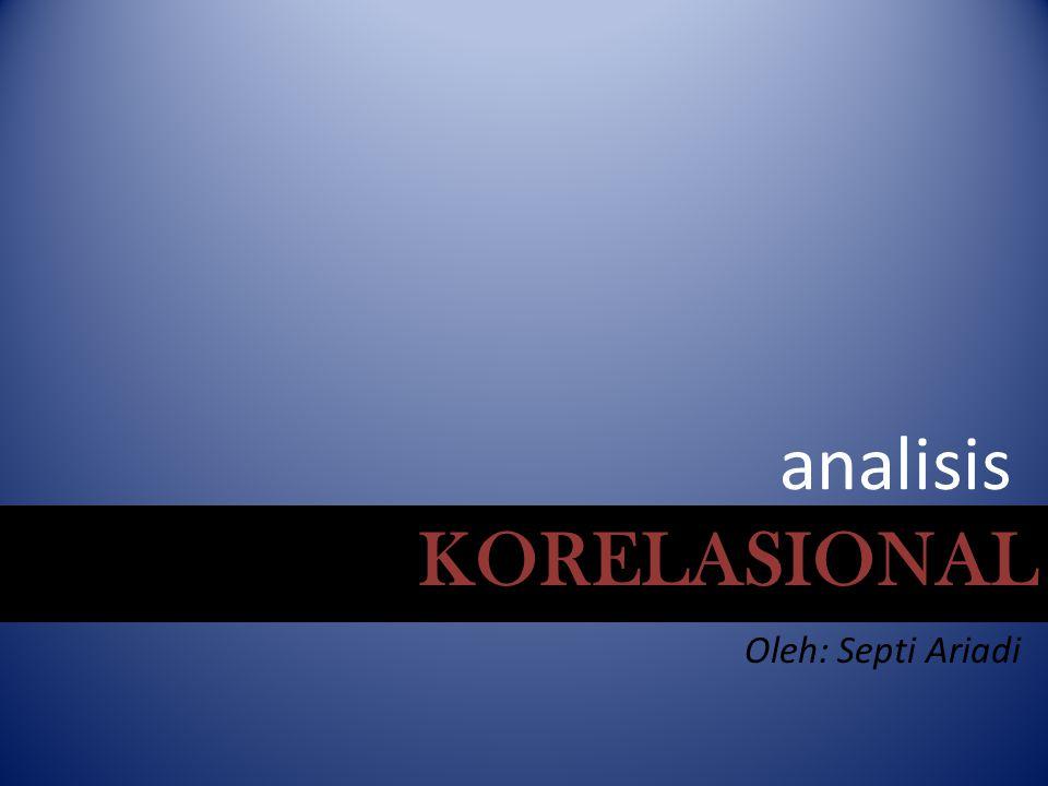 KORELASIONAL analisis Oleh: Septi Ariadi