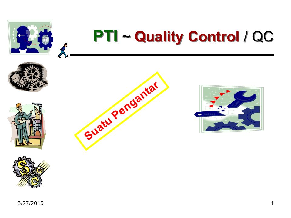 3/27/20151 PTI ~ Quality Control / QC Suatu Pengantar