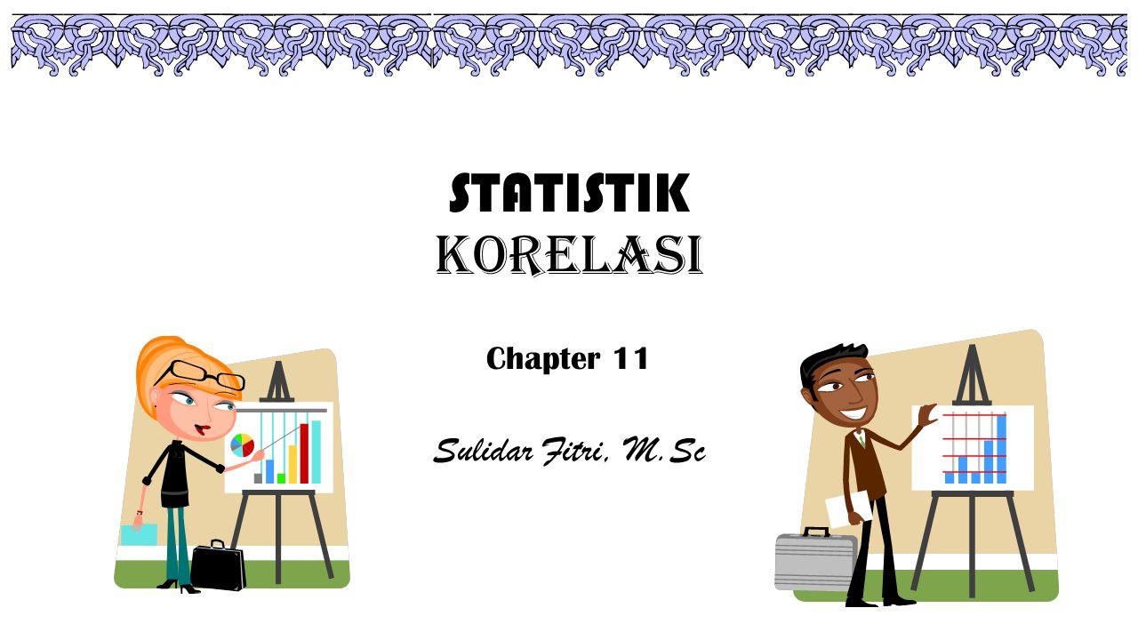 STATISTIK KORELASI Chapter 11 Sulidar Fitri, M.Sc