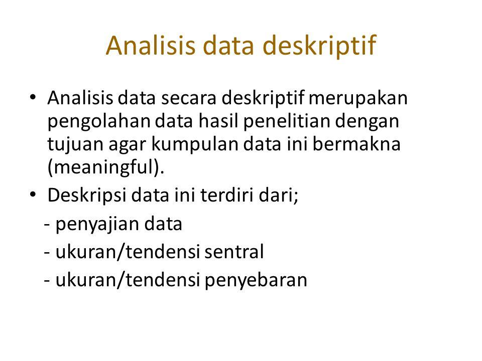 Analisis data deskriptif Analisis data secara deskriptif merupakan pengolahan data hasil penelitian dengan tujuan agar kumpulan data ini bermakna (mea