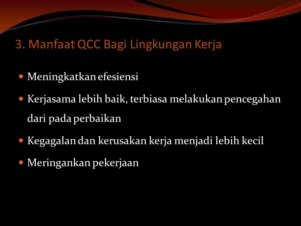 2. Manfaat QCC Bagi Perusahaan  Perusahaan menjadi lebih meningkat  Mampu bersaing di pangsa pasar  Perusahaan akan mendapatkan keuntungan yang leb