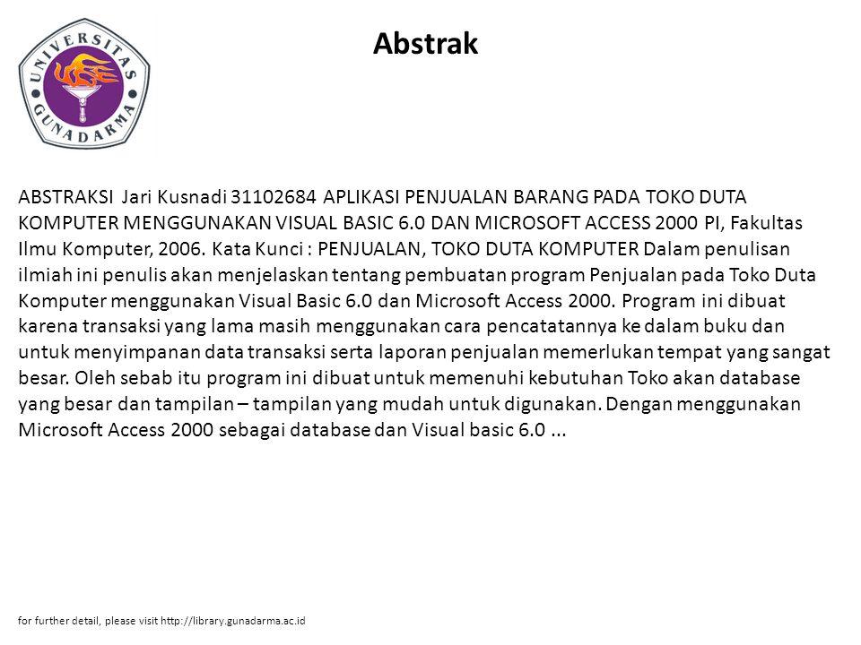 Abstrak ABSTRAKSI Jari Kusnadi 31102684 APLIKASI PENJUALAN BARANG PADA TOKO DUTA KOMPUTER MENGGUNAKAN VISUAL BASIC 6.0 DAN MICROSOFT ACCESS 2000 PI, F