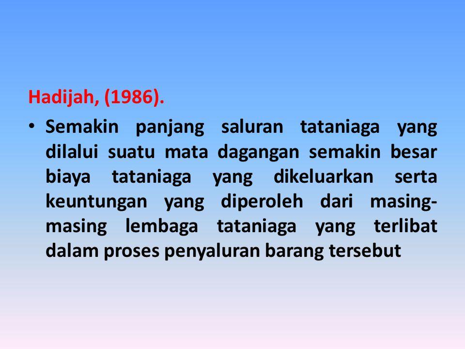 Hadijah, (1986). Semakin panjang saluran tataniaga yang dilalui suatu mata dagangan semakin besar biaya tataniaga yang dikeluarkan serta keuntungan ya