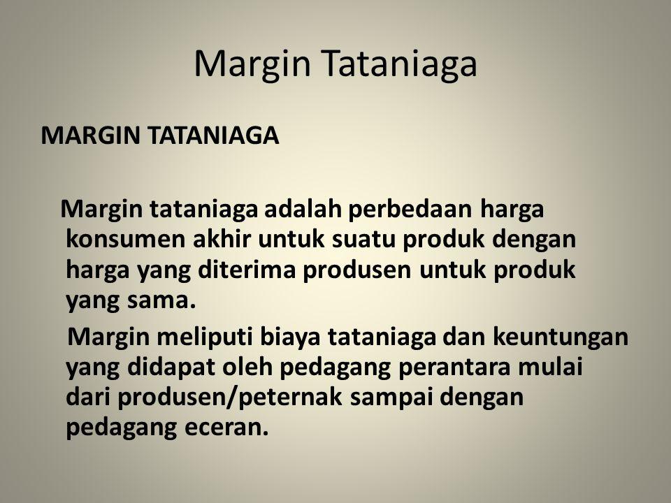 Margin Tataniaga MARGIN TATANIAGA Margin tataniaga adalah perbedaan harga konsumen akhir untuk suatu produk dengan harga yang diterima produsen untuk