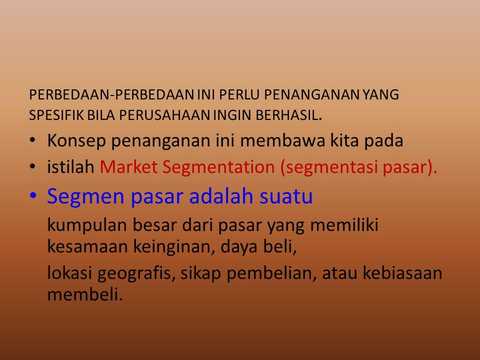 PERBEDAAN-PERBEDAAN INI PERLU PENANGANAN YANG SPESIFIK BILA PERUSAHAAN INGIN BERHASIL. Konsep penanganan ini membawa kita pada istilah Market Segmenta
