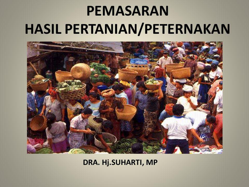 PEMASARAN HASIL PERTANIAN/PETERNAKAN DRA. Hj.SUHARTI, MP