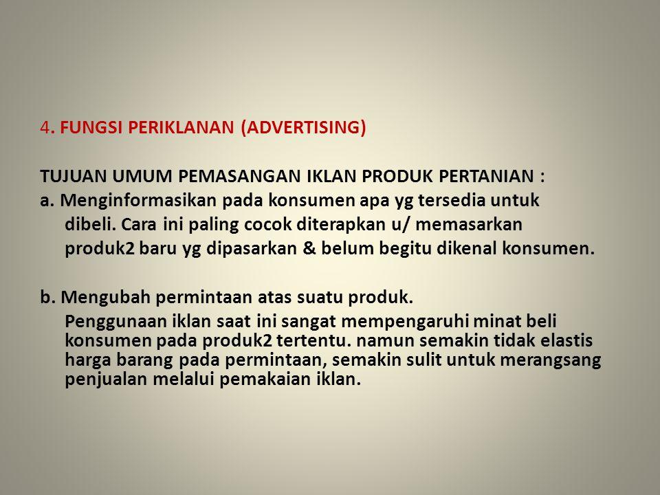 4. FUNGSI PERIKLANAN (ADVERTISING) TUJUAN UMUM PEMASANGAN IKLAN PRODUK PERTANIAN : a. Menginformasikan pada konsumen apa yg tersedia untuk dibeli. Car