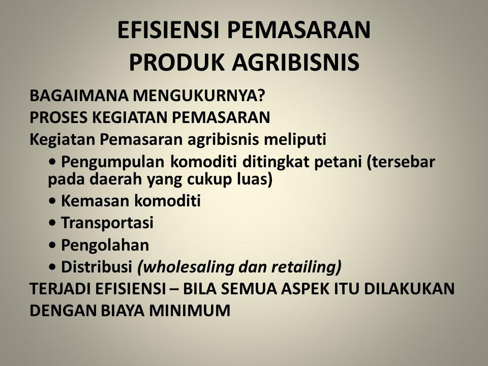 EFISIENSI PEMASARAN PRODUK AGRIBISNIS BAGAIMANA MENGUKURNYA? PROSES KEGIATAN PEMASARAN Kegiatan Pemasaran agribisnis meliputi Pengumpulan komoditi dit