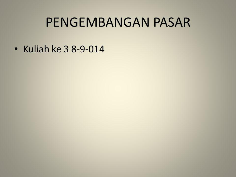 PENGEMBANGAN PASAR Kuliah ke 3 8-9-014