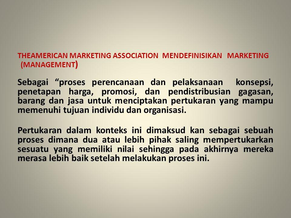 """THEAMERICAN MARKETING ASSOCIATION MENDEFINISIKAN MARKETING (MANAGEMENT ) Sebagai """"proses perencanaan dan pelaksanaan konsepsi, penetapan harga, promos"""