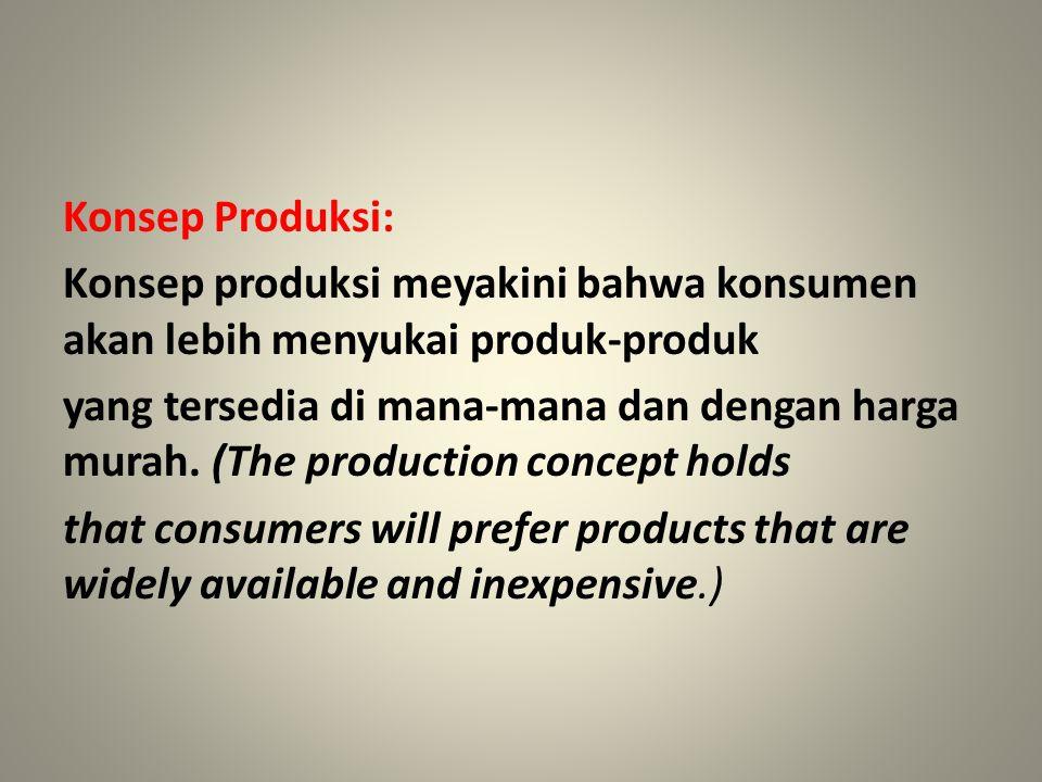 Konsep Produksi: Konsep produksi meyakini bahwa konsumen akan lebih menyukai produk-produk yang tersedia di mana-mana dan dengan harga murah. (The pro