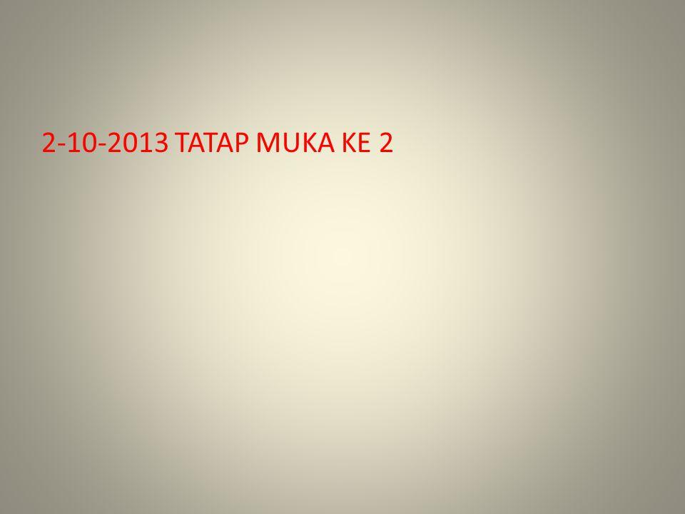 2-10-2013 TATAP MUKA KE 2