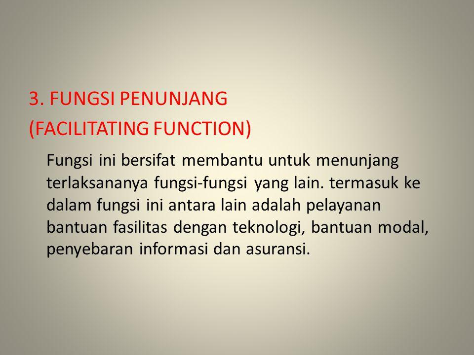 3. FUNGSI PENUNJANG (FACILITATING FUNCTION) Fungsi ini bersifat membantu untuk menunjang terlaksananya fungsi-fungsi yang lain. termasuk ke dalam fung
