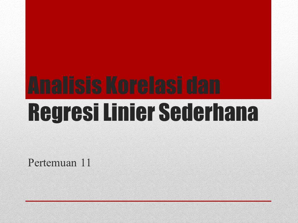 Analisis Korelasi dan Regresi Linier Sederhana Pertemuan 11