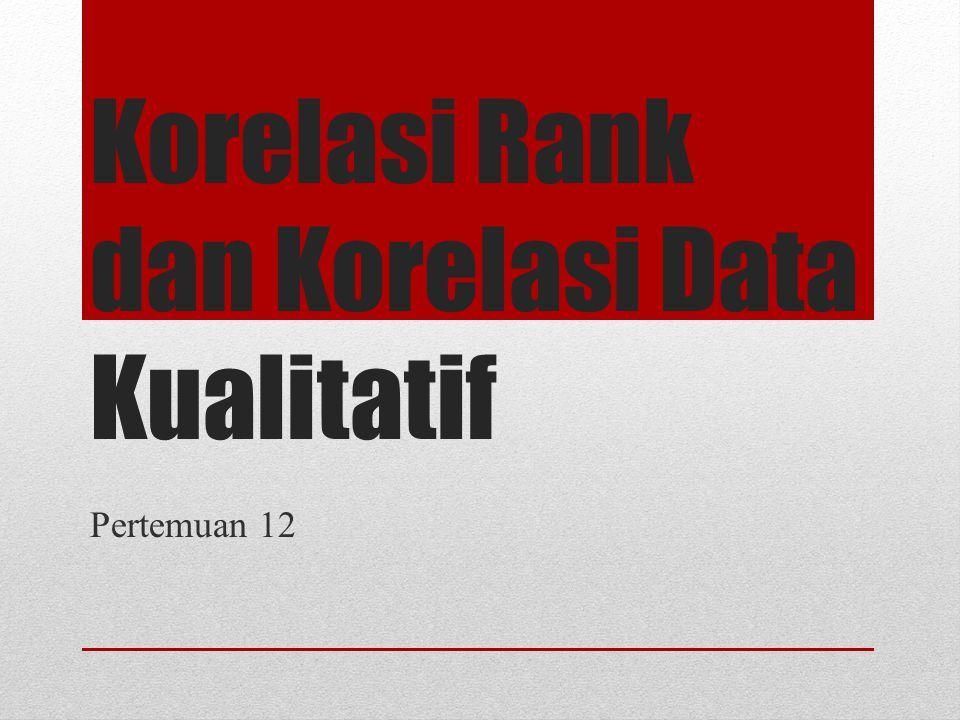 Korelasi Rank dan Korelasi Data Kualitatif Pertemuan 12
