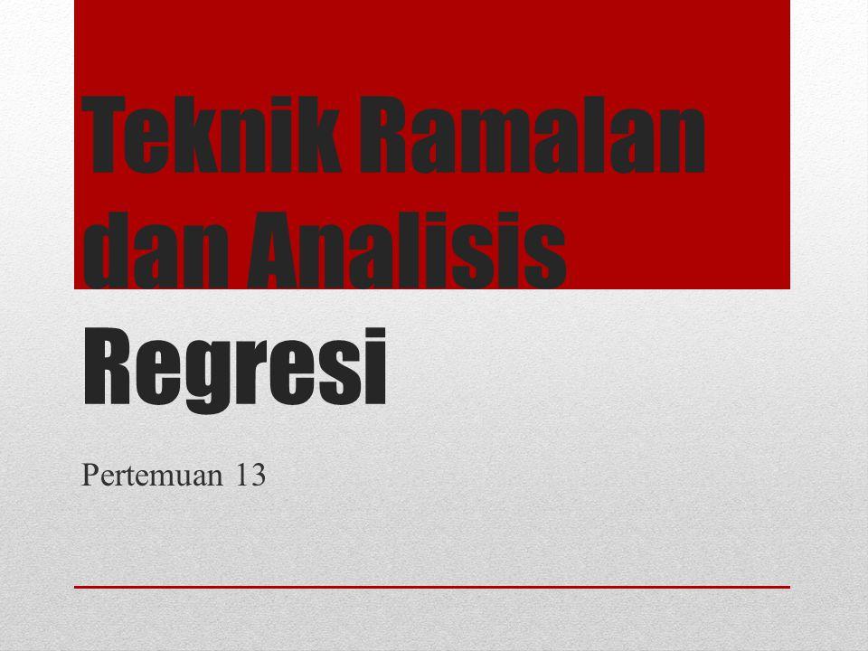 Teknik Ramalan dan Analisis Regresi Pertemuan 13