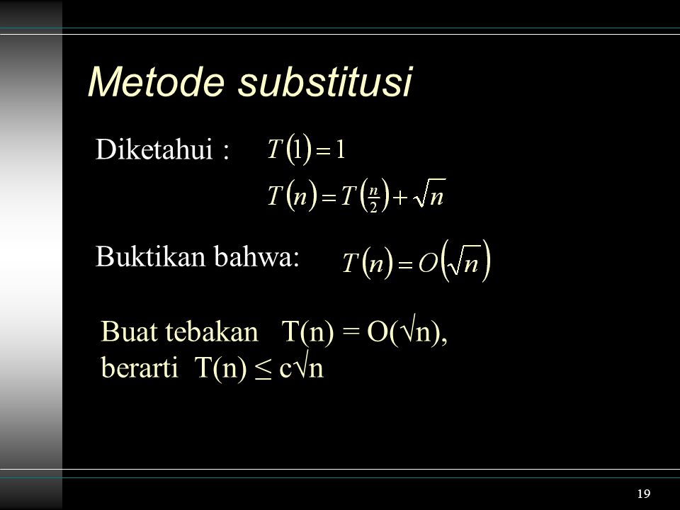 19 Metode substitusi Diketahui : Buktikan bahwa: Buat tebakan T(n) = O(√n), berarti T(n) ≤ c√n