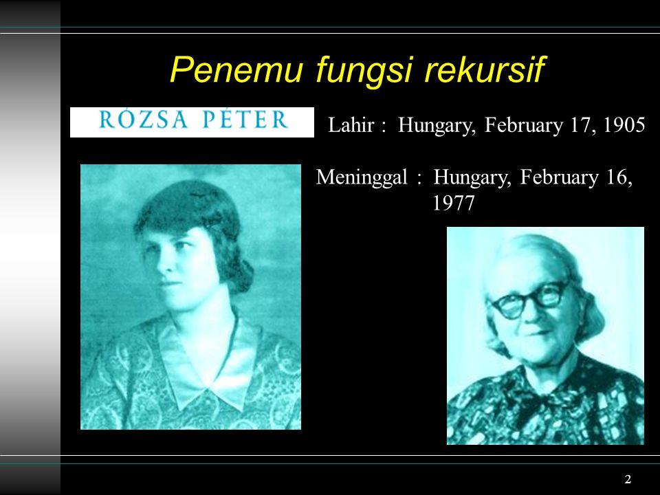 2 Penemu fungsi rekursif Lahir : Hungary, February 17, 1905 Meninggal : Hungary, February 16, 1977