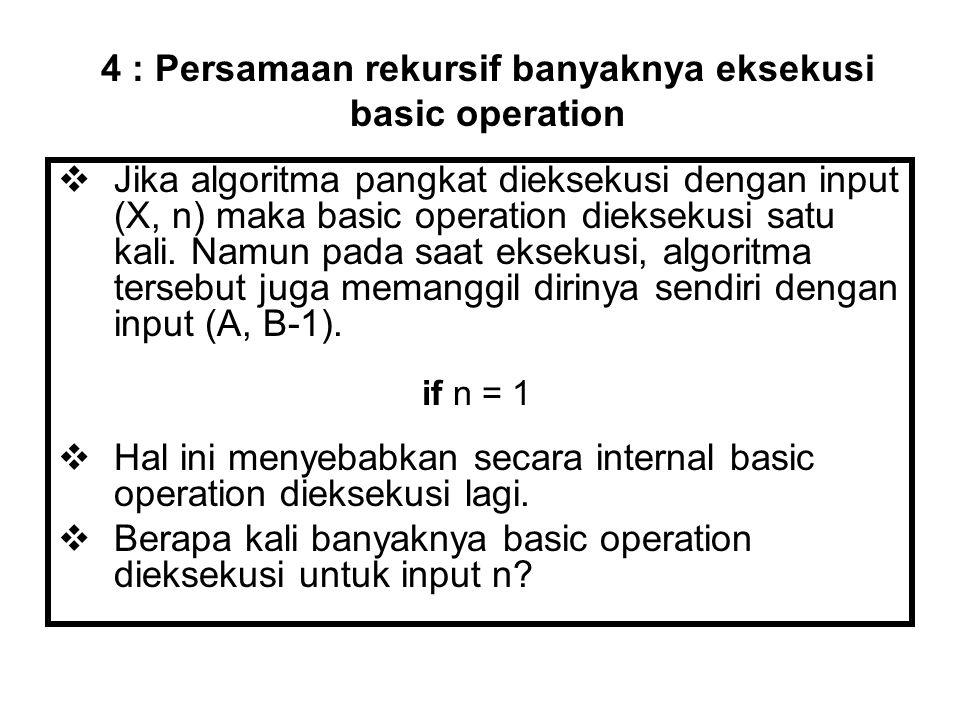 Jika algoritma pangkat dieksekusi dengan input (X, n) maka basic operation dieksekusi satu kali. Namun pada saat eksekusi, algoritma tersebut juga m