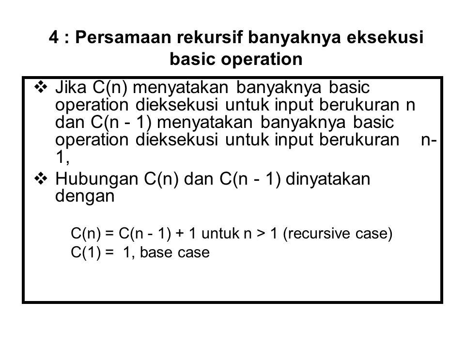  Jika C(n) menyatakan banyaknya basic operation dieksekusi untuk input berukuran n dan C(n - 1) menyatakan banyaknya basic operation dieksekusi untuk