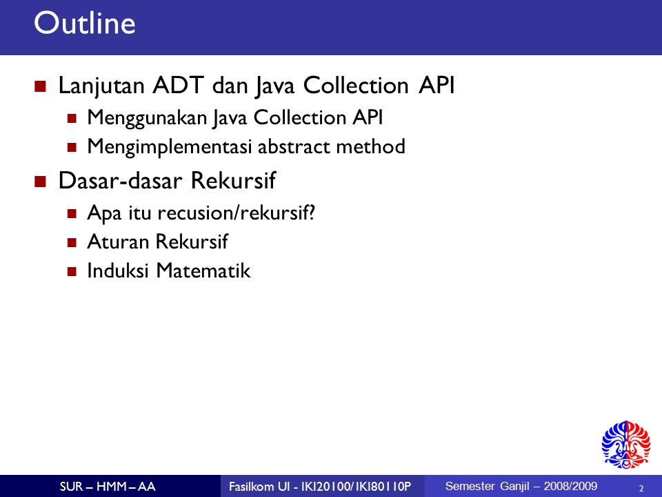 2 SUR – HMM – AAFasilkom UI - IKI20100/ IKI80110P Semester Ganjil – 2008/2009 Outline Lanjutan ADT dan Java Collection API Menggunakan Java Collection
