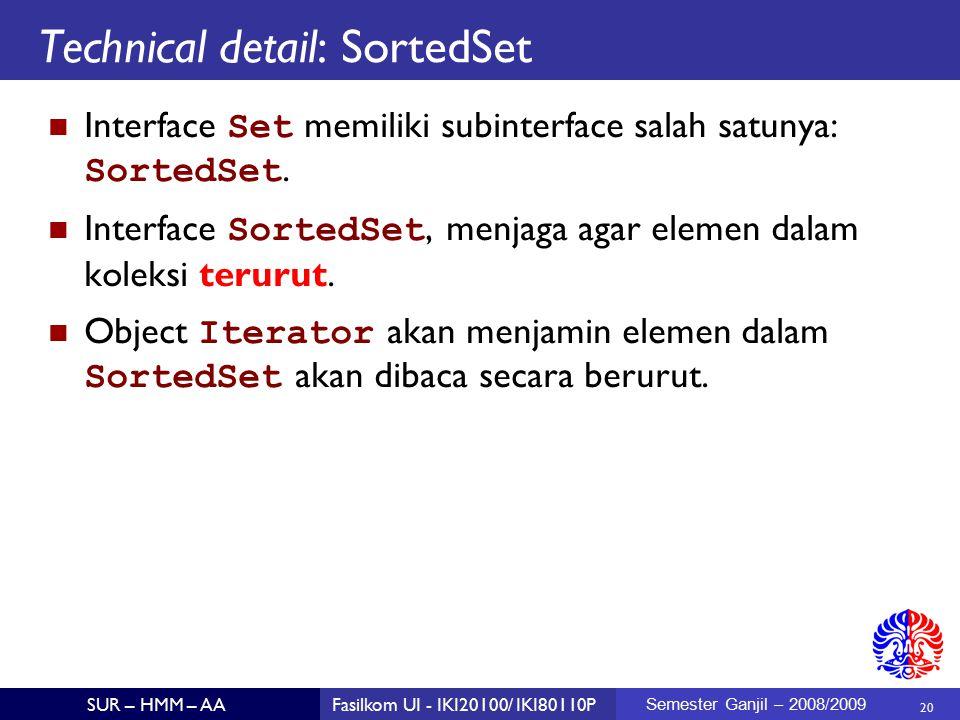 20 SUR – HMM – AAFasilkom UI - IKI20100/ IKI80110P Semester Ganjil – 2008/2009 Technical detail: SortedSet Interface Set memiliki subinterface salah satunya: SortedSet.