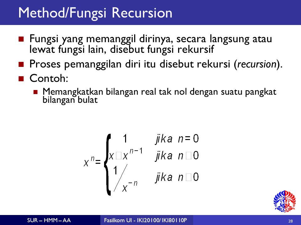28 SUR – HMM – AAFasilkom UI - IKI20100/ IKI80110P Method/Fungsi Recursion Fungsi yang memanggil dirinya, secara langsung atau lewat fungsi lain, disebut fungsi rekursif Proses pemanggilan diri itu disebut rekursi (recursion).