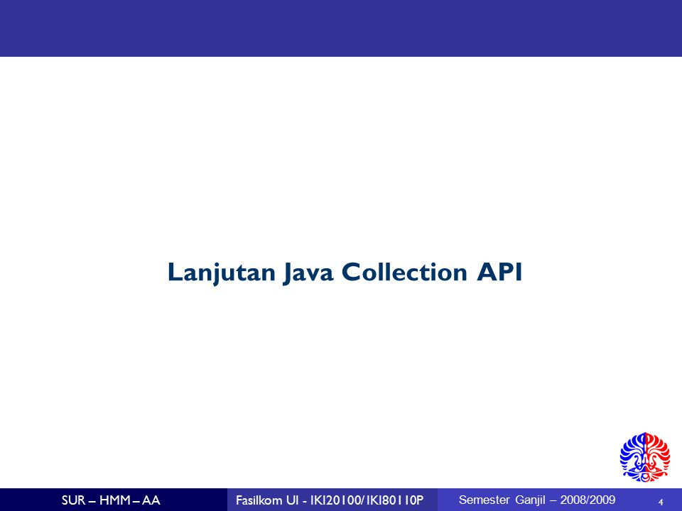 4 SUR – HMM – AAFasilkom UI - IKI20100/ IKI80110P Semester Ganjil – 2008/2009 Lanjutan Java Collection API