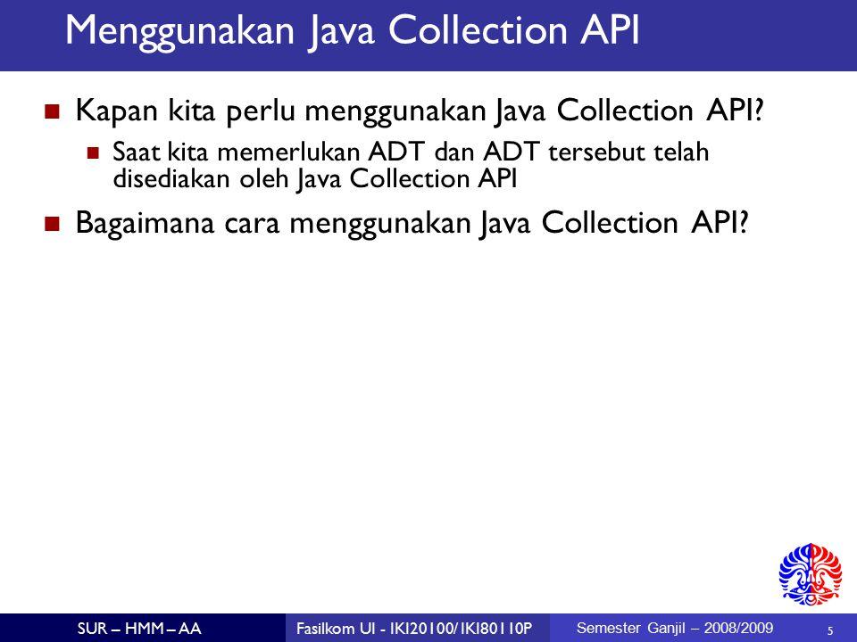 5 SUR – HMM – AAFasilkom UI - IKI20100/ IKI80110P Semester Ganjil – 2008/2009 Menggunakan Java Collection API Kapan kita perlu menggunakan Java Collection API.