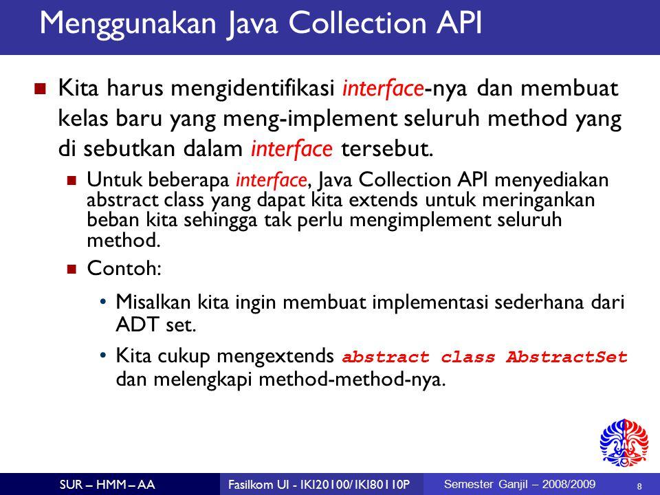 9 SUR – HMM – AAFasilkom UI - IKI20100/ IKI80110P Semester Ganjil – 2008/2009 Contoh: Menggunakan ADT Set ADT Set adalah abstract data type yang tidak mengizinkan adanya duplikasi dalam koleksi data.