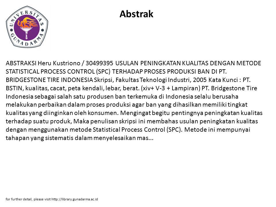 Abstrak ABSTRAKSI Heru Kustriono / 30499395 USULAN PENINGKATAN KUALITAS DENGAN METODE STATISTICAL PROCESS CONTROL (SPC) TERHADAP PROSES PRODUKSI BAN D