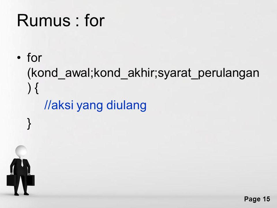Page 15 Rumus : for for (kond_awal;kond_akhir;syarat_perulangan ) { //aksi yang diulang }