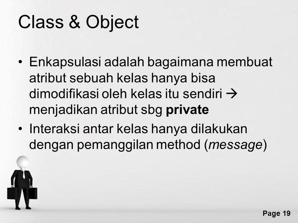 Page 19 Class & Object Enkapsulasi adalah bagaimana membuat atribut sebuah kelas hanya bisa dimodifikasi oleh kelas itu sendiri  menjadikan atribut sbg private Interaksi antar kelas hanya dilakukan dengan pemanggilan method (message)