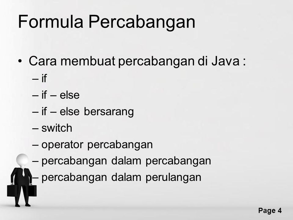 Page 4 Formula Percabangan Cara membuat percabangan di Java : –if –if – else –if – else bersarang –switch –operator percabangan –percabangan dalam percabangan –percabangan dalam perulangan