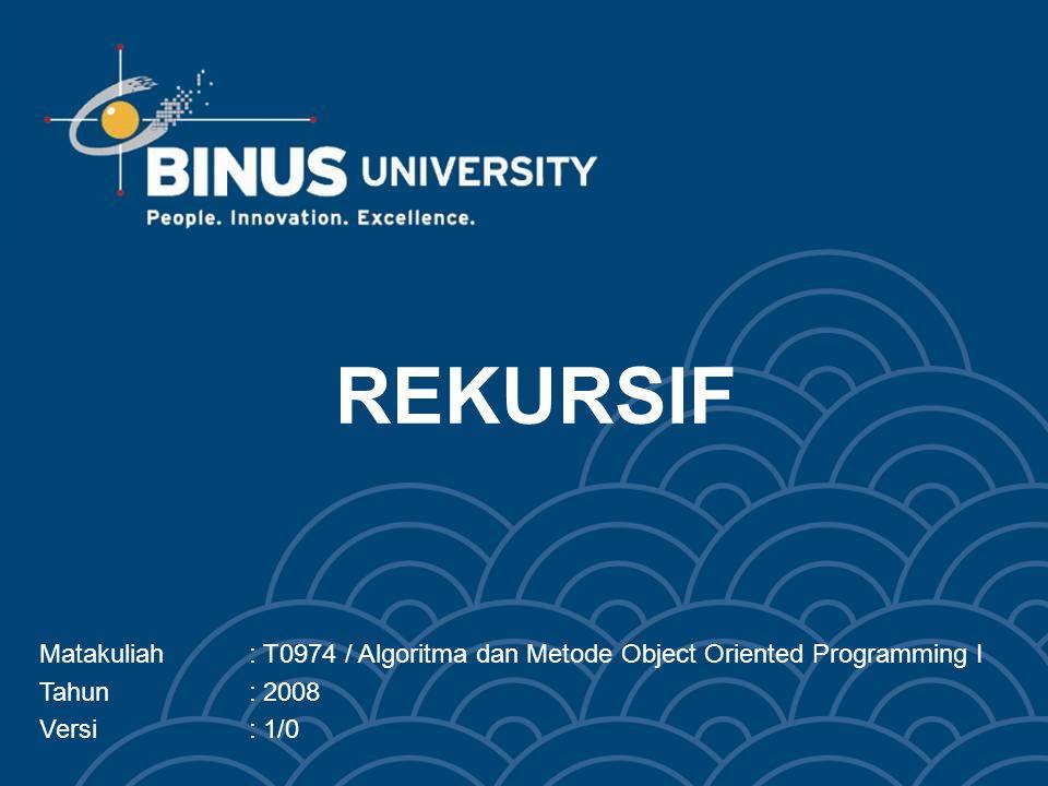 Bina Nusantara Learning Outcomes Pada akhir pertemuan ini, diharapkan mahasiswa akan mampu: Menjelaskan definisi rekursif Menerapkan rekursif dalam pembuatan program Membedakan rekursif dan iteratif