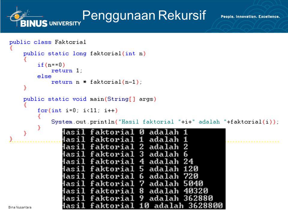 Bina Nusantara return 1 return 1 * factorial(0) return 2 * factorial(1) return 3 * factorial(2) return 4 * factorial(3) Penggunaan Rekursif factorial(4) Step 0: executes factorial(4) Step 1: executes factorial(3) Step 2: executes factorial(2) Step 3: executes factorial(1) Step 4: executes factorial(0) Step 5: return 1 Step 6: return 1 Step 7: return 2 Step 8: return 6 Step 9: return 24