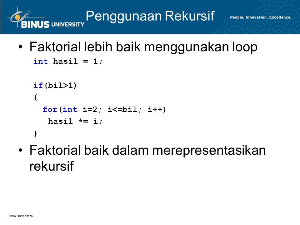 Bina Nusantara Penggunaan Rekursif Fibonacci: Dimulai dari 0 dan 1 Bilangan berikutnya penjumlahan dari 2 bilangan sebelumnya fib(0) = 0 fib(1) = 1 fib(index) = fib(index – 2) + fib(index – 1); index > =2 Index01234567891011 Seri01123581321345589