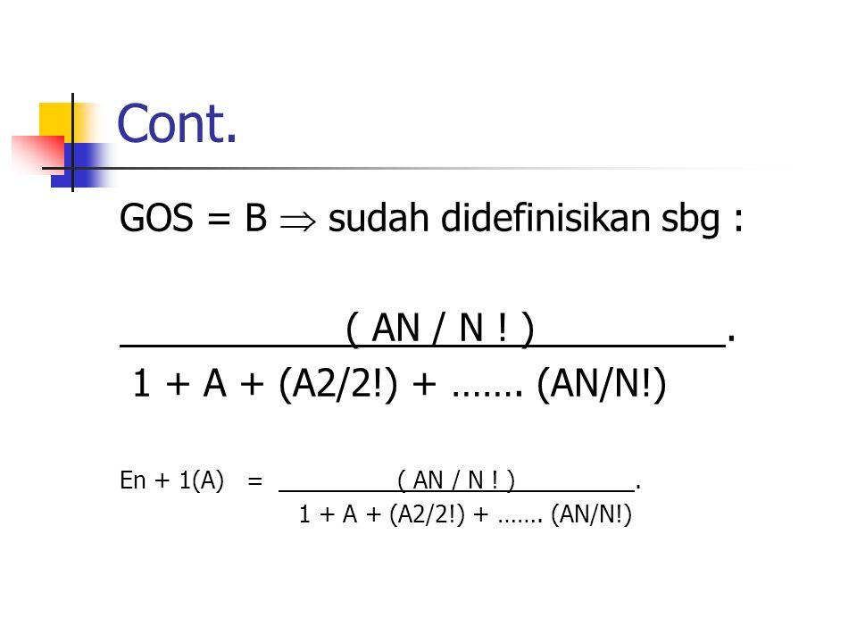 Cont. GOS = B  sudah didefinisikan sbg : ( AN / N ! ). 1 + A + (A2/2!) + ……. (AN/N!) En + 1(A) = ( AN / N ! ). 1 + A + (A2/2!) + ……. (AN/N!)