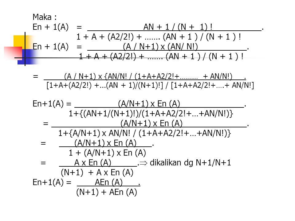 Maka : En + 1(A) = AN + 1 / (N + 1) !. 1 + A + (A2/2!) + ……. (AN + 1 ) / (N + 1 ) ! En + 1(A) = (A / N+1) x (AN/ N!). 1 + A + (A2/2!) + ……. (AN + 1 )