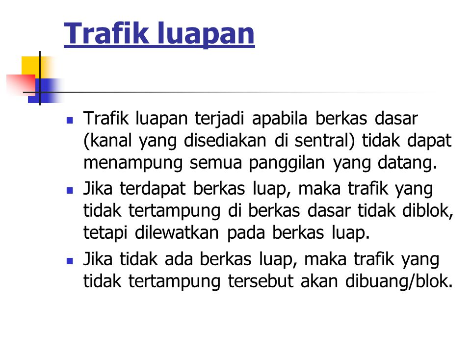 Trafik luapan Trafik luapan terjadi apabila berkas dasar (kanal yang disediakan di sentral) tidak dapat menampung semua panggilan yang datang. Jika te