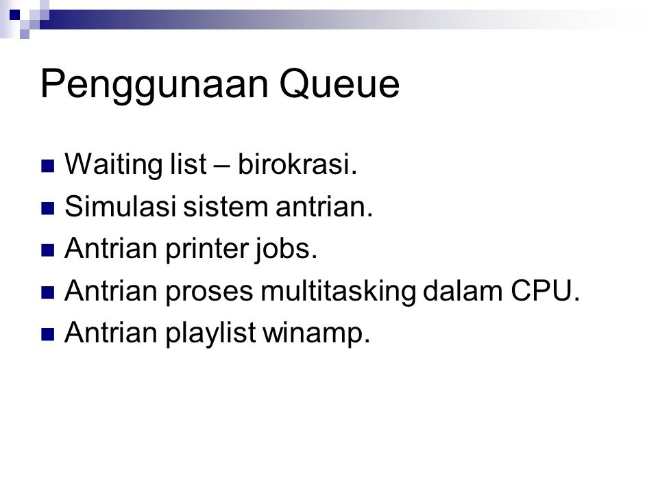 Penggunaan Queue Waiting list – birokrasi. Simulasi sistem antrian. Antrian printer jobs. Antrian proses multitasking dalam CPU. Antrian playlist wina
