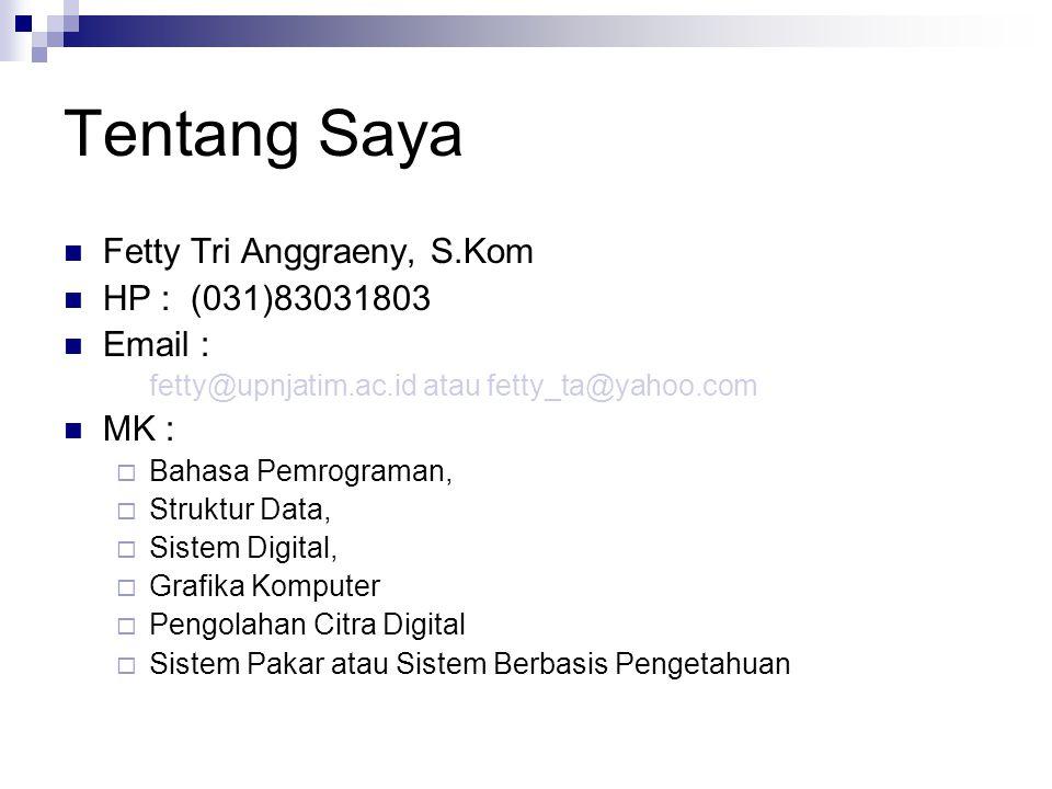 Tentang Saya Fetty Tri Anggraeny, S.Kom HP : (031)83031803 Email : fetty@upnjatim.ac.id atau fetty_ta@yahoo.com MK :  Bahasa Pemrograman,  Struktur