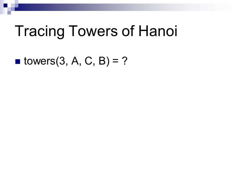 Tracing Towers of Hanoi towers(3, A, C, B) = ?