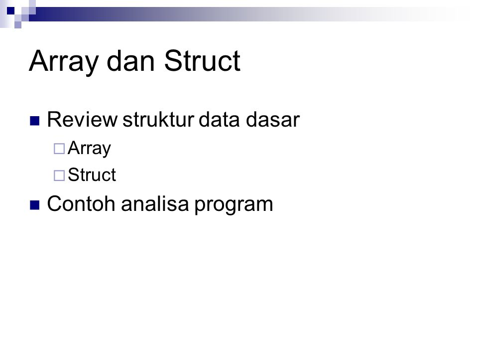 Array dan Struct Review struktur data dasar  Array  Struct Contoh analisa program