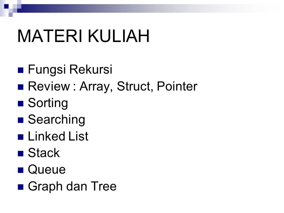 MATERI KULIAH Fungsi Rekursi Review : Array, Struct, Pointer Sorting Searching Linked List Stack Queue Graph dan Tree