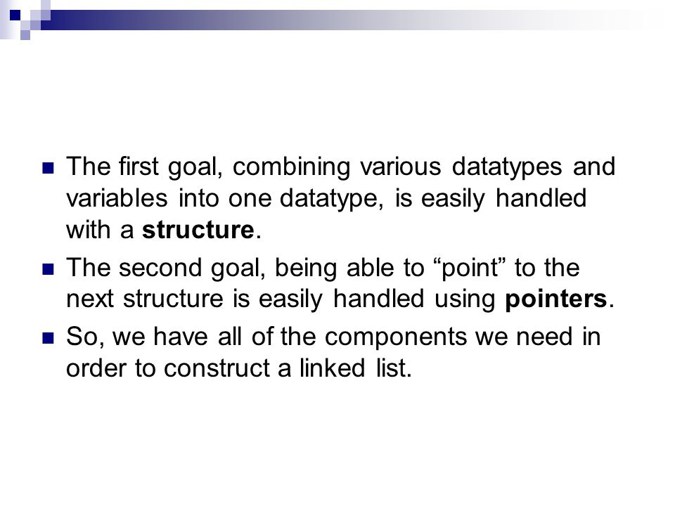 "The first goal, combining various datatypes and variables into one datatype, is easily handled with a structure. The second goal, being able to ""point"