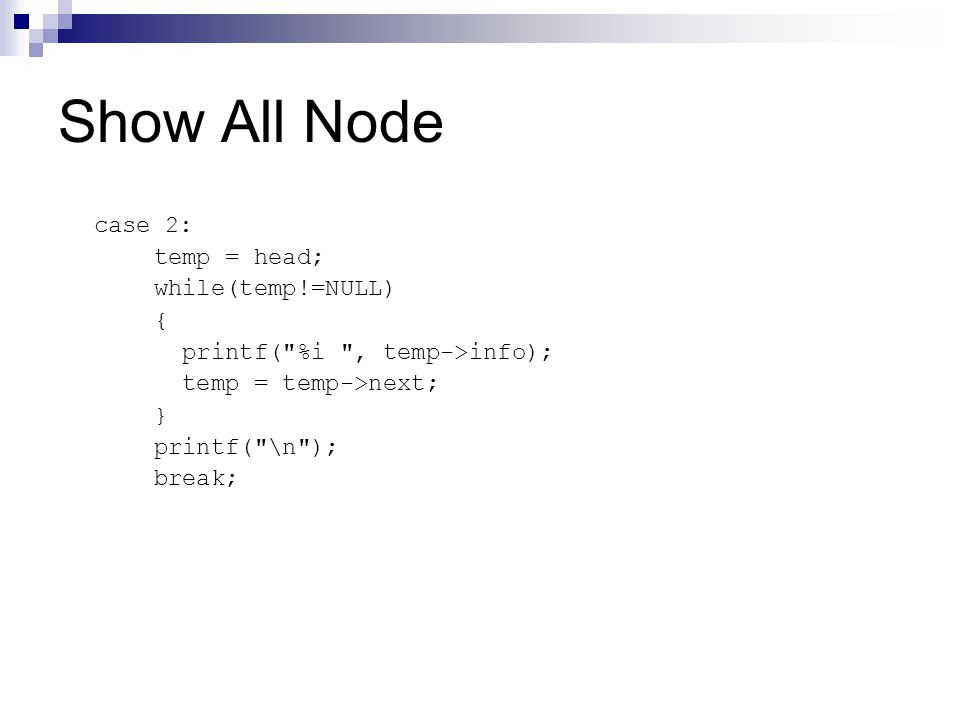 Show All Node case 2: temp = head; while(temp!=NULL) { printf(