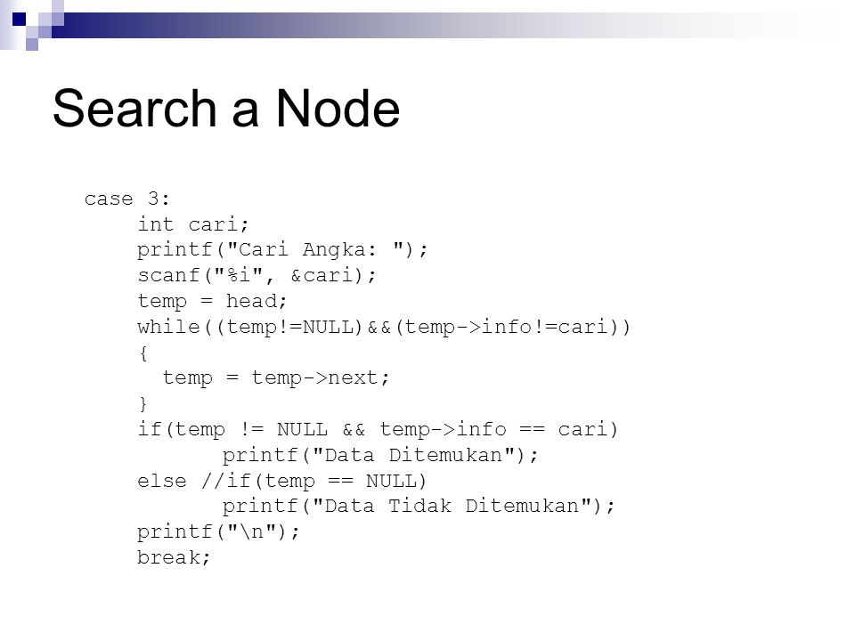 Search a Node case 3: int cari; printf(